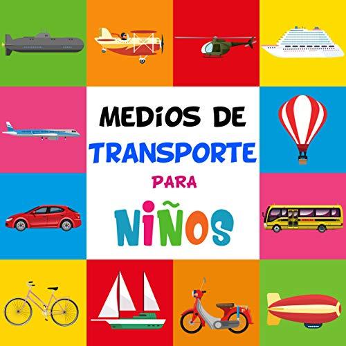 Medios de transporte para niños / Transporte terrestre, acuático y aéreo para niños pequeños / Aprende los vehículos de transporte que hay en el mundo: Divertidas ilustraciones para niños pequeños