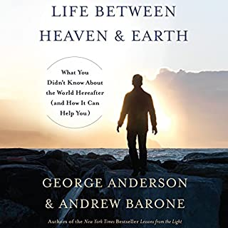 Life Between Heaven and Earth     What You Didn't Know About the World Hereafter (and How It Can Help You)              By:                                                                                                                                 George Anderson,                                                                                        Andrew Barone                               Narrated by:                                                                                                                                 full cast                      Length: 7 hrs and 31 mins     3 ratings     Overall 5.0
