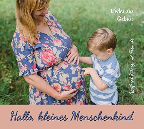 Hallo, kleines Menschenkind: Lieder zur Geburt