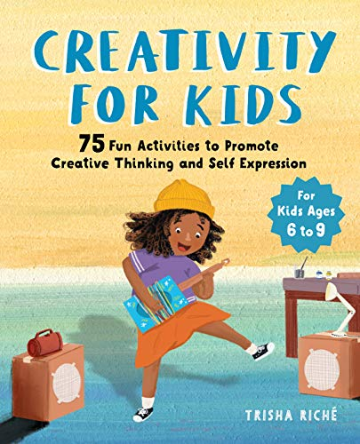 Creativity for Kids: 75 Fun Activities to Promote Creative Thinking and Self Expression