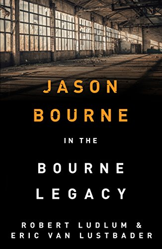Robert Ludlum's The Bourne Legacy: The Bourne Saga: Book Four (Jason Bourne 4) (English Edition)