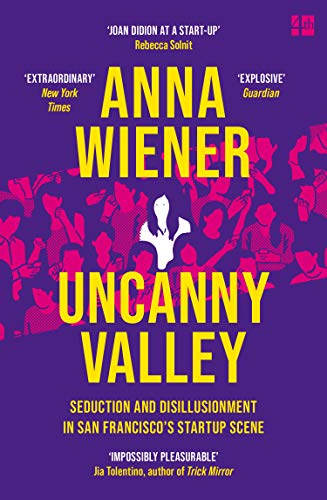 Uncanny Valley: Seduction and Disillusionment in San Francisco's Startup Scene (English Edition)