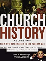 Church History: From Pre-reformation to the Present Day: the Rise and Growth of the Church in Its Cultural, Intellectual, and Political Context