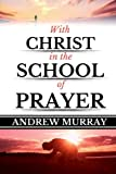 Andrew Murray: With Christ in the School of Prayer (Original Edition)(LARGE PRINT) (Andrew Murray Books)