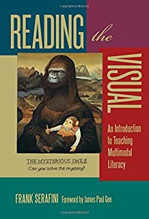 Reading the Visual: An Introduction to Teaching Multimodal Literacy (Language and Literacy Series) by Frank Serafini(2013-...