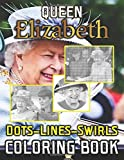 Queen Elizabeth Dots Lines Swirls Coloring Book: Queen Elizabeth The Ultimate Creative Dots-Lines-Swirls Activity Books For Adults, Teenagers