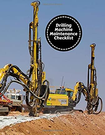 Drilling Machine Maintenance Checklist: Daily Journal Logbook for Work Routine Inspection, Safety Check, Maintenance And Repair Works, Efficient ... with 120 pages. (Drilling Machine Logs)