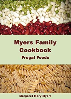 Myers Family Cookbook: Frugal Foods by [Margaret Mary Myers]