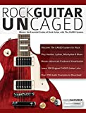 Rock Guitar Un-CAGED: Master the essential scales of rock with The CAGED system