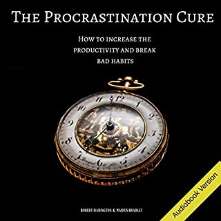 The Procrastination Cure: How to Increase Productivity, and Break Bad Habits audiobook cover art