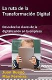 La ruta de la Transformación Digital: Descubre las claves de la digitalización en la empresa: Volume 1 (La Transformacion Digital)