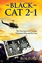 Black Cat 2-1: The True Story of a Vietnam Helicopter Pilot and His Crew