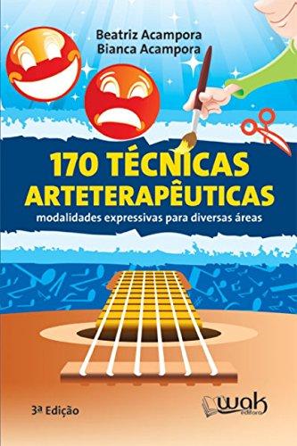 170 Técnicas Arteterapêuticas: Modalidades Expressivas Para Diversas áreas