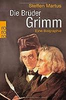 Die Brueder Grimm: Eine Biographie