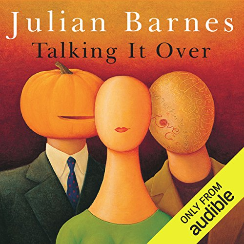 Talking It Over                   By:                                                                                                                                 Julian Barnes                               Narrated by:                                                                                                                                 Steven Pacey,                                                                                        Alex Jennings,                                                                                        Clare Higgins                      Length: 7 hrs and 55 mins     73 ratings     Overall 4.0