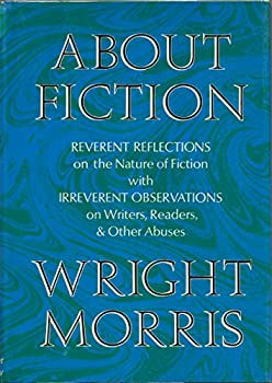 About Fiction: Reverent Reflections on the Nature of Fiction With Irreverent Observations on Writers, Readers and Other Abuses. 0060130822 Book Cover