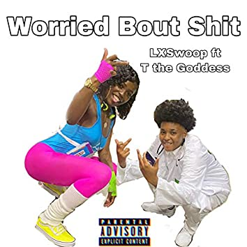 Worried Bout Shit (feat. Lxswoop)