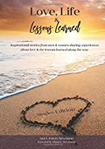 Love, Life, and Lessons Learned: Singles Edition: Inspirational stories from men & women sharing experiences about love & the lessons learned along the way.