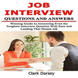 Job Interview Questions and Answers: Winning Guide to Answering Even the Toughest Interview Question with Ease and Landing That Dream Job cover art