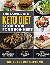 The Complete Keto Diet Cookbook For Beginners: 600+ Delicious Keto Diet Recipes-30-Day Diet Meal Plan- Lose Up to  25 Pounds in 3 Weeks
