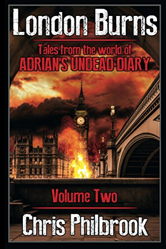 London Burns: Tales from the world of Adrian's Undead Diary volume two by [Chris Philbrook]