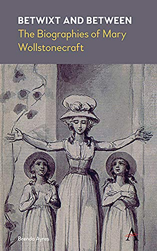 Betwixt and Between: The Biographies of Mary Wollstonecraft