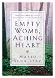 Image: Empty Womb, Aching Heart: Hope and Help for Those Struggling With Infertility, by Marlo Schalesky. Publisher: Bethany House Publishers (May 1, 2001)