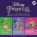 Disney Princess Beginnings: Jasmine, Tiana & Aurora: Jasmine's New Rules, Tiana's Best Surprise, Aurora Plays the Part: The Disney Princess Beginnings Series