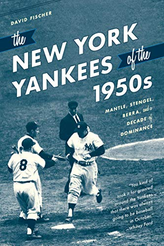 The New York Yankees of the 1950s: Mantle, Stengel, Berra, and a Decade of Dominance (English Edition)
