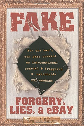 Fake: Forgery, Lies, & eBay: Forgery, Lies, & eBay