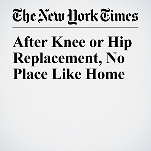 After Knee or Hip Replacement, No Place Like Home copertina