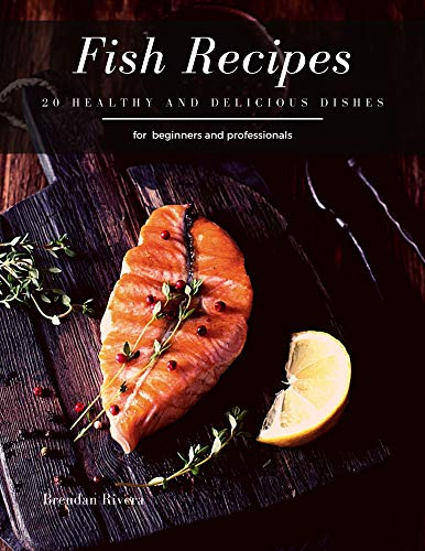 Fish Recipes: 20 healthy and delicious dishes