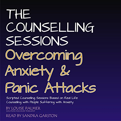 The Counseling Sessions: Overcoming Anxiety & Panic Attacks, Volume 1 cover art
