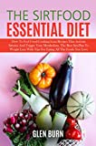 THE SIRTFOOD ESSENTIAL DIET: How To Feel Good Cooking Lean Recipes That Activate Sirtuins And Trigger Your Metabolism. The Best Sirt-Plan To Weight Loss With Tips For Eating All The Foods You Love