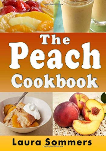 The Peach Cookbook: Recipes Using