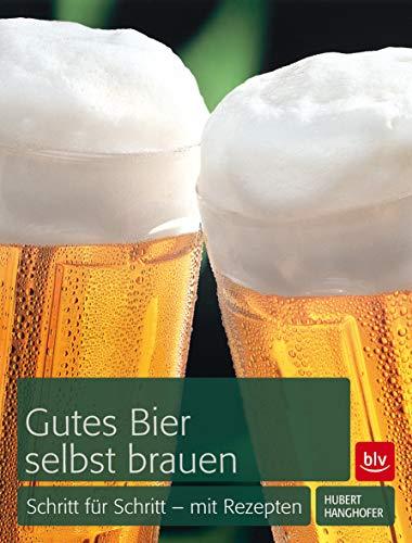 Gutes Bier selbst brauen: Schritt für Schritt - mit Rezepten