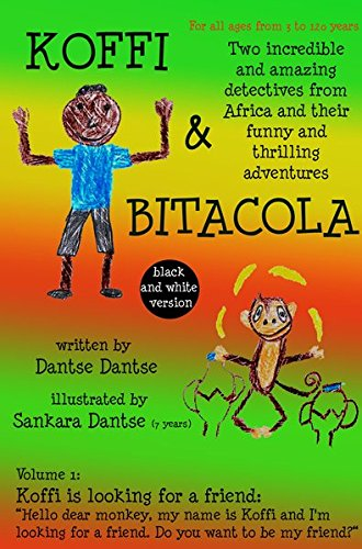 Koffi & Bitacola – Two incredible and amazing detectives from Africa and their funny and thrilling adventures  (black and white version): Vol.1: Koffi is looking for a friend