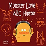 Monster love ABC Hipster: ABC hipster style from A to Z For Toddlers, Kids 1-6 Years Old (Baby First Words, Alphabet Book, Children's Book ) (Monster love first words 4)