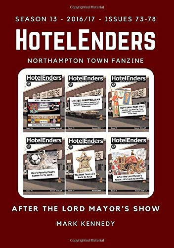 HotelEnders - Season 13 (2016-17) - Issues 73 - 78: League One - After The Lord Mayor's Show (HotelEnders - Northampton Town Fanzine)