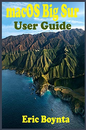 macOS Big Sur User Guide: The Complete Instruction Manual To Operate And Setup macOS 11 Software Like A Pro For MacBook and iMac Users With Step By ... Guide On Troubleshooting Common Problems.