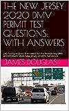 THE NEW JERSEY 2020 DMV PERMIT TEST QUESTIONS: WITH ANSWERS: 240 Test questions & Answers for the New Jersey DMV written Exam: 2020 New Jersey Driver's Handbook (English Edition)