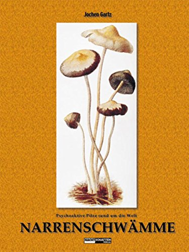 Narrenschwämme: Psychoaktive Pilze rund um die Welt