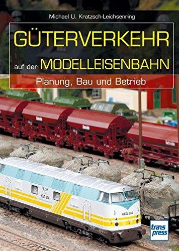 Güterverkehr auf der Modelleisenbahn: Planung, Bau und Betrieb (Die Modellbahn-Werkstatt)