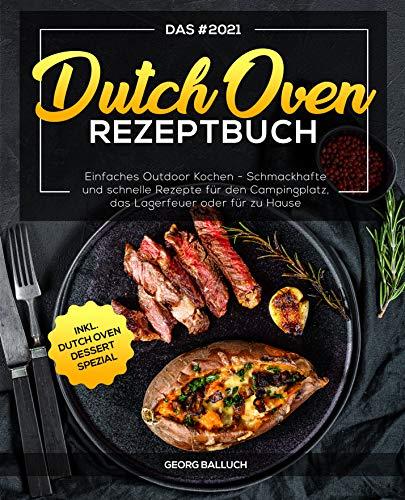 Das #2021 Dutch Oven Rezeptbuch: Einfaches Outdoor Kochen - Schmackhafte und schnelle Rezepte für den Campingplatz, das Lagerfeuer oder für zu Hause inkl. Dutch Oven D