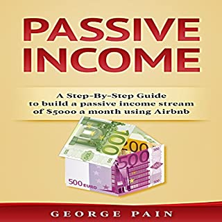 Passive Income: A Step-by-Step Guide to Build a Passive Income Stream of $5,000 a Month Using Airbnb, Volume 1 audiobook cover art