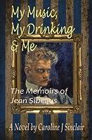 My Music, My Drinking & Me: The Memoirs of Jean Sibelius