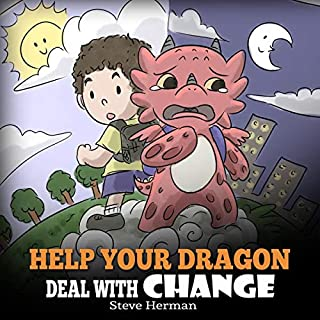 Help Your Dragon Deal with Change: Train Your Dragon to Handle Transitions. A Cute Children Story to Teach Kids How to Adapt to Change in Life.      My Dragon Books, Book 27              By:                                                                                                                                 Steve Herman                               Narrated by:                                                                                                                                 Will Tulin                      Length: 8 mins     Not rated yet     Overall 0.0