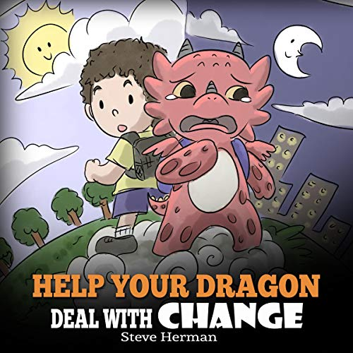 Help Your Dragon Deal with Change: Train Your Dragon to Handle Transitions. A Cute Children Story to Teach Kids How to Adapt to Change in Life.  Titelbild
