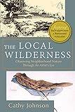 The Local Wilderness: Observing Neighborhood Nature Through an Artists Eye (PHalarope books)