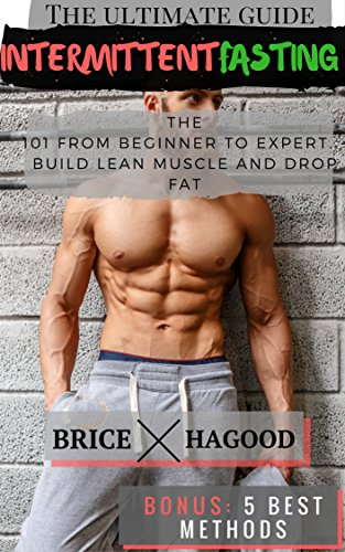 Intermittent Fasting: The Ultimate Guide to Intermittent Fasting: 101 from Beginner to Expert - Build Lean Muscle and Drop Fat. BONUS: The 5 Best Methods ... Lose Fat, Fasting, Weight loss Book 1)